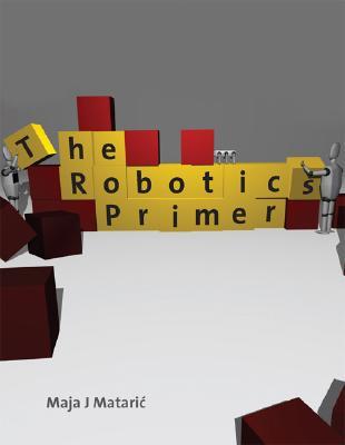 The Robotics Primer By Mataric, Maja J./ Koenig, Nathan (ILT)